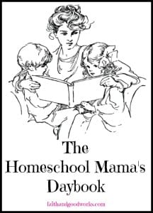 Homeschool Mama's Daybook ~faithandgoodworks.com