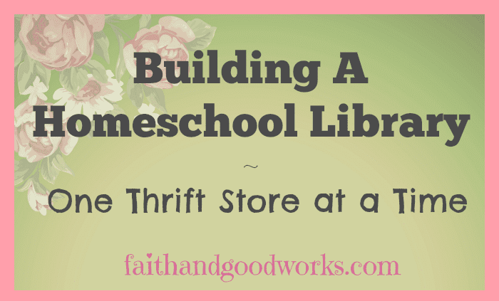 Building A Homeschool Library ~ faithandgoodworks.com